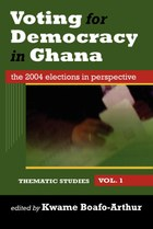 Voting for Democracy in Ghana. The 2004 Elections in Perspective Vol.1