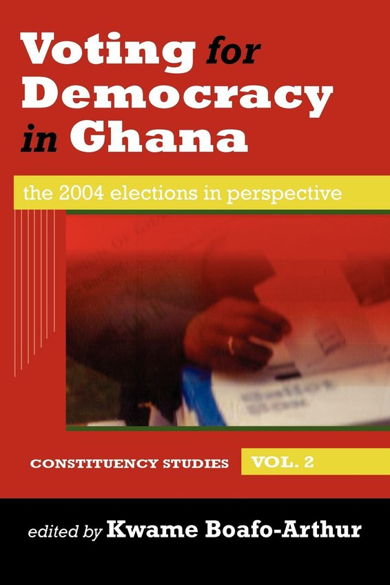 Voting for Democracy in Ghana. The 2004 Elections in Perspective Vol.2