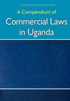 A Compendium of Commercial Laws in Uganda