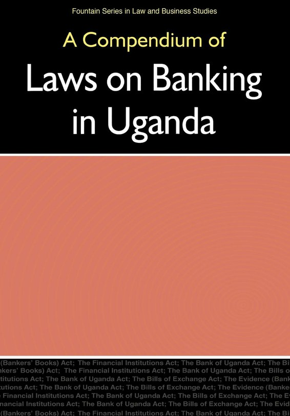 A Compendium of Laws on Banking in Uganda