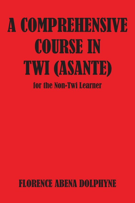 A Comprehensive Course in Twi (Asante) for the Non-Twi Learner