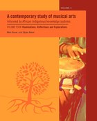 A Contemporary Study of Musical Arts Informed by African Indigenous Knowledge Systems Vol 4