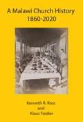A Malawi Church History 1860 - 2020
