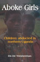 Aboke Girls. Children Abducted in Northern Uganda
