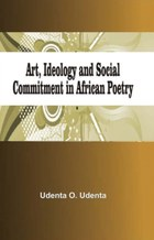 Art, Ideology and Social Commitment in African Poetry