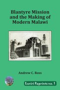 Blantyre Mission and the Making of Modern Malawi