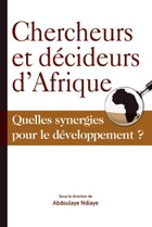 Chercheurs et décideurs d'Afrique Quelles synergies pour le développement?