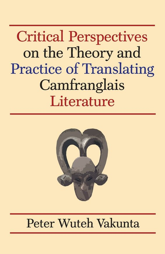 Critical Perspectives on the Theory and Practice of Translating Camfranglais Literature