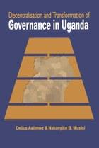 Decentralisation and Transformation of Governance in Uganda
