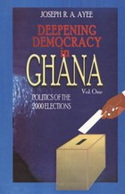 Deepening Democracy in Ghana. Vol. 1