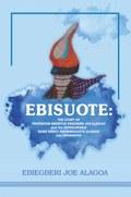 Ebisuote: The Story of Professor Emritus Ebiegberi Joe Alagoa and the Honourable Dame Mercy Gboribusuote Alagoa nee Nyananyo