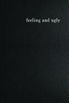 Feeling and Ugly