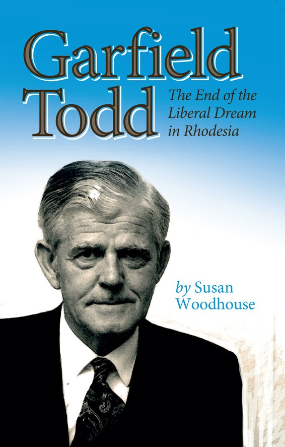 Garfield Todd: The End of the Liberal Dream in Rhodesia
