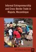 Informal Entrepreneurship and Cross-Border Trade in Maputo, Mozambique