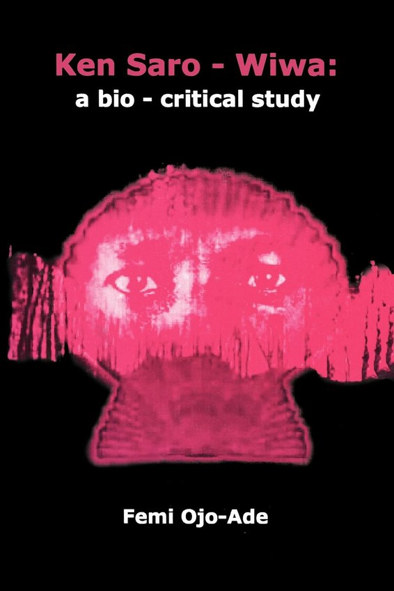Ken Saro-Wiwa: A Bio-Critical Study