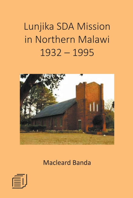 Lunjika SDA Mission in Northern Malawi 1932 - 1995