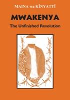 Mwakenya: The Unfinished Revolution