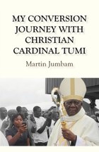 My Conversion Journey with Christian Cardinal Tumi