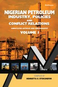 Nigerian Petroleum Industry, Policies and Conflict Relations Vol I