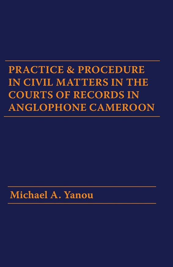 Practice and Procedure in Civil Matters in the Courts of Records in Anglophone Cameroon