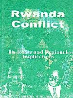 Rwanda Conflict. Its Roots and Regional Implications