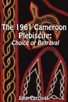 The 1961 Cameroon Plebiscite