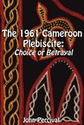 The 1961 Cameroon Plebiscite