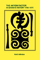 The Akyem Factor in Ghana's History 1700-1875