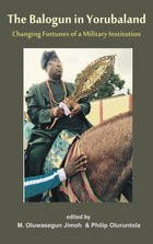 The Balogun in Yoruba land The Changing Fortunes of a Military Institution