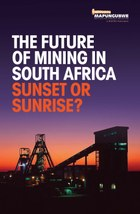 The Future of Mining in South Africa: Sunset or Sunrise?