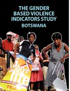 The Gender Based Violence Indicators Study: Botswana