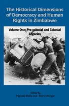 The Historical Dimensions of Democracy and Human Rights in Zimbabwe - Vol. 1