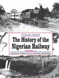 The History of the Nigerian Railway. Vol 1