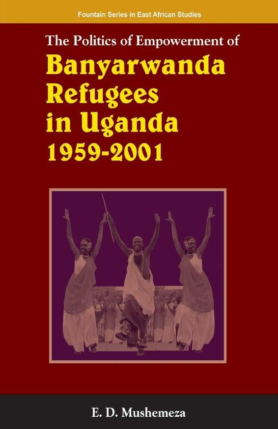 The Politics of Empowerment of Banyarwanda Refugees in Uganda 1959-2001