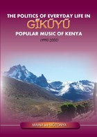 The Politics of Everyday Life in Gikuyu Popular Music of Kenya 1990-2000