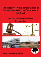 The Theory, Praxis and Pursuit of Constitutionalism in Democratic Malawi
