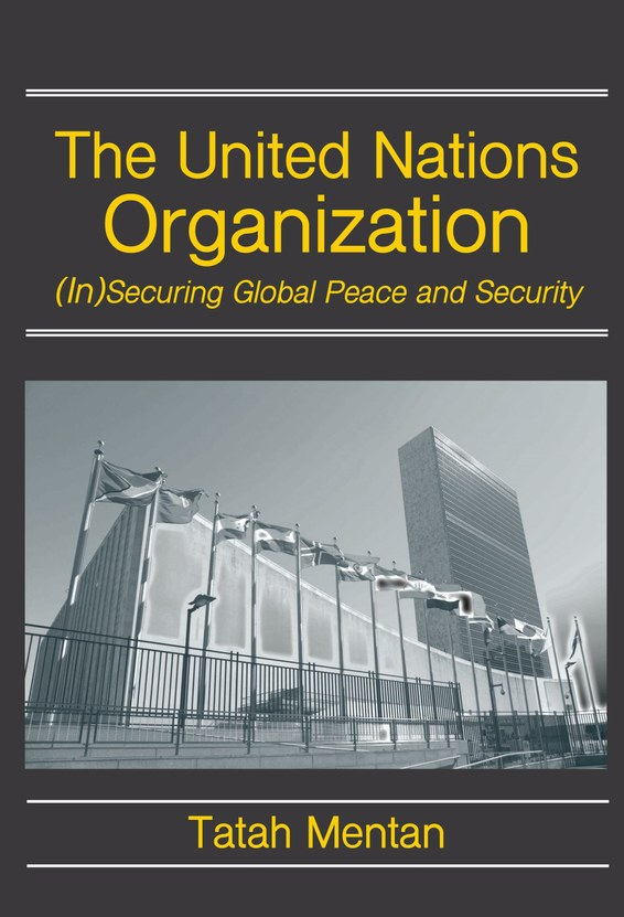 The United Nations Organization: (In)Securing Global Peace and Security