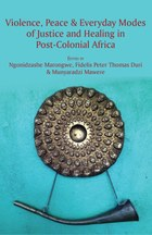 Violence, Peace & Everyday Modes of Justice and Healing in Post-Colonial Africa
