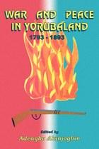 War and Peace in Yorubaland 1793-1893