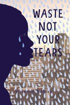 Waste Not Your Tears