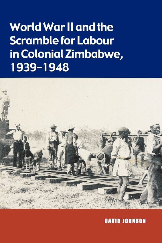 World War II and the Scramble for Labour in Colonial Zimbabwe 1939-1948