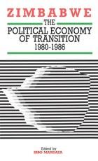 Zimbabwe. The Political Economy of Transition 1980-1986