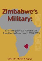 Zimbabwe's Military: Examining its Veto Power in the Transition to Democracy, 2008-2013